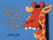 Have You Ever Heard a Giraffe Laugh? - Jamie Edis