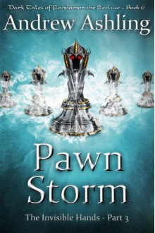 The Invisible Hands - Part 3: Pawn Storm - Andrew Ashling