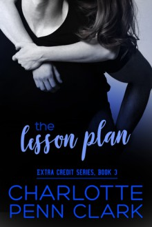The Lesson Plan (Extra Credit Book 3) - Charlotte Penn Clark