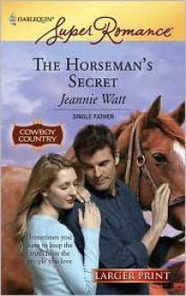 The Horseman's Secret - Jeannie Watt