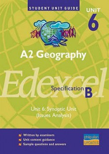 A2 Geography Unit 6 Edexcel Specification B: Synoptic Unit (Issues Analysis): Unit 6 (Student Unit Guides) - Sue Warn, David Holmes
