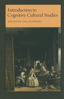 Introduction to Cognitive Cultural Studies - Lisa Zunshine