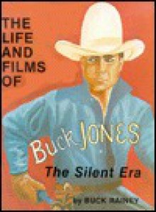 The Life and Films of Buck Jones - Buck Rainey