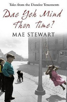 Dae Yeh Mind Thon Time?: Tales From The Dundee Tenements - Mae Stewart