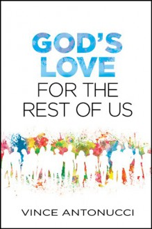 God's Love for the Rest of Us - Vince Antonucci