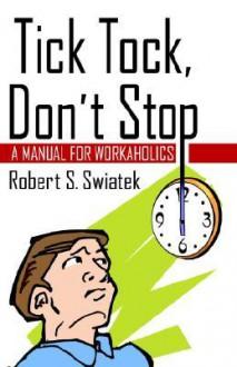 Tick Tock, Don't Stop - Robert S. Swiatek