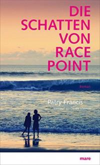 Die Schatten von Race Point - Patry Francis,Claudia Feldmann (Übers.)