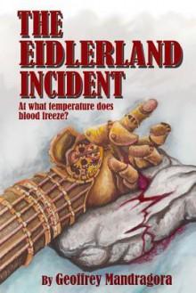 The Eidlerland Incident - Geoffrey Mandragora