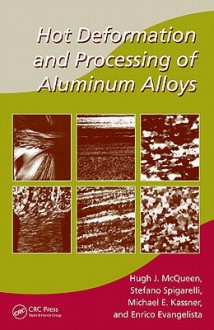 Hot Working of Aluminum Alloys: Microstructures, Properties and Processing (Manufacturing Engineering and Materials Processing) - Hugh J. McQueen