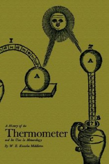 A History of the Thermometer and Its Use in Meteorology - W.E. Knowles Middleton