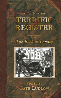 Tales from the Terrific Register: The Book of London - Cate Ludlow, Neil Storey, Neil R. Storey