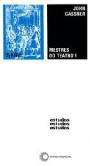 Mestres do Teatro I - John Gassner, Alberto Guzik, J. Guinsburg