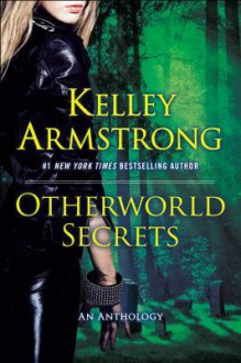 Otherworld Secrets: An Anthology - Kelley Armstrong