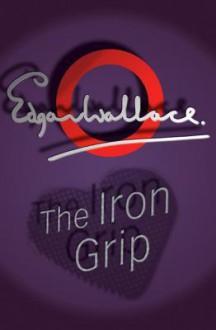 The Iron Grip - Edgar Wallace