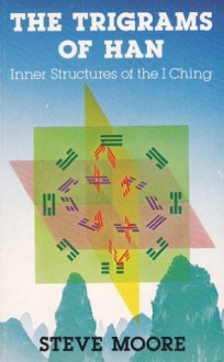 Trigrams of Han: Inner Structures of the I Ching - Steve Moore