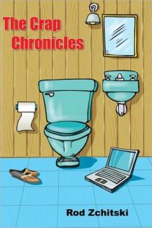 The Crap Chronicles - Rod Zchitski