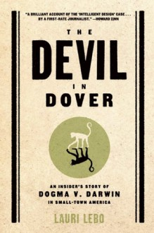 The Devil in Dover: An Insider's Story of Dogma V. Darwin in Small-town America - Lauri Lebo