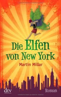 Die Elfen von New York: Roman: Roman Mit einem Vorwort von Neil Gaiman - Martin Millar