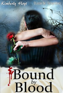 Bound by Blood - Danielle Bourdon, Kimberly Hoyt