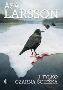I tylko czarna ścieżka - Åsa Larsson