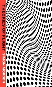 Theories of Flight - Simon Morden