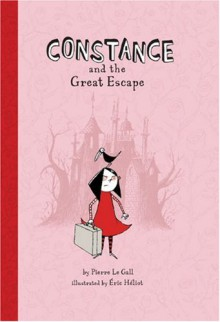 Constance and the Great Escape - Pierre Le Gall,Éric Héliot,Eric Heliot