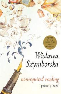 Nonrequired Reading - Wisława Szymborska, Clare Cavanagh