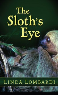The Sloth's Eye - Linda Lombardi