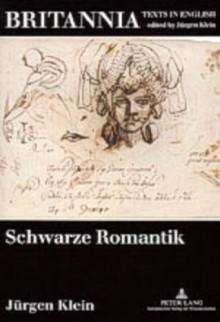 Schwarze Romantik: Studien Zur Englischen Literatur Im Europaeischen Kontext - Jürgen Klein