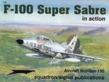 F 100 Super Sabre In Action Aircraft No. 190 - Larry Davis, David W. Menard