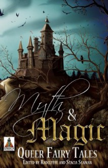 Myth and Magic: Queer Fairy Tales - Radclyffe, Stacia Seaman