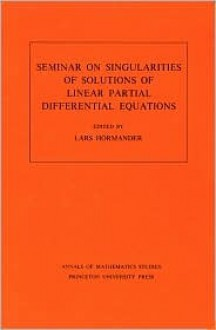 Seminar On Singularities Of Solutions Of Linear Partial Differential Equations - Lars Hörmander