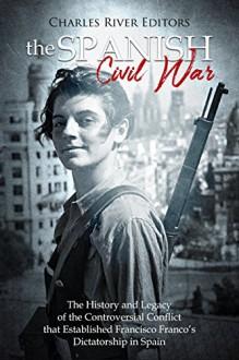 The Spanish Civil War - Charles River Editors