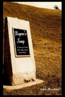 Dupre's Song: A Story from the American Civil War - Eddie Blanchard