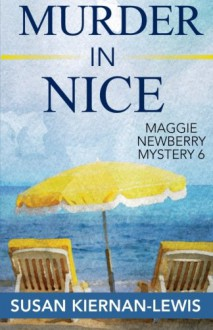 Murder in Nice (The Maggie Newberry Mystery Series) (Volume 6) - Susan Kiernan-Lewis