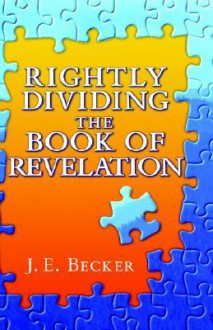 Rightly Dividing the Book of Revelation - J. Becker
