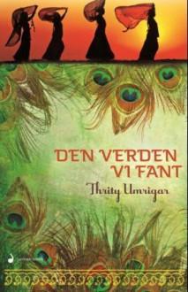 Den verden vi fant - Thrity Umrigar, Nina Aspen