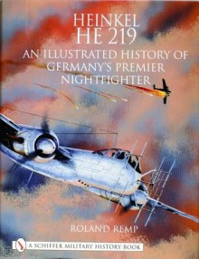 Heinkel He 219: An Illustrated History of Germany's Premier Nightfighter (Schiffer Military History) - Roland Remp