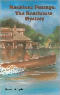 Boathouse Mystery (Mackinac Passage Series) - Robert Lytle, Karen Howell