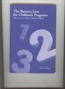 The bottom line for children's programs: What you need to know to manage the money - Gwen G. Morgan