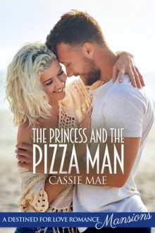 The Princess and the Pizza Man - Cassie Mae