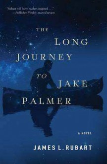 The Long Journey to Jake Palmer - James L. Rubart