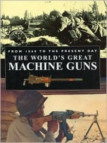 The World's Great Machine Guns - Roger Ford