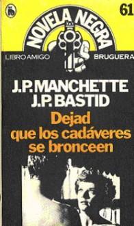 Dejad que los cadáveres se bronceen - Jean-Patrick Manchette, Jean-Pierre Bastid