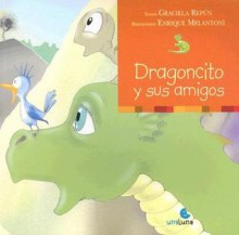 Dragoncito Y Sus Amigos/ Little Dragon Ans His Friends - Graciela Repun