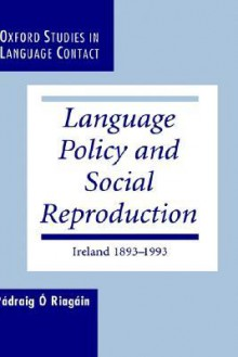 Language Policy and Social Reproduction - Padraig O O'Riagain, Padraig O. Riagain
