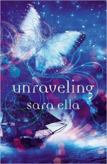 Unraveling (The Unblemished Trilogy) - Sara Ella