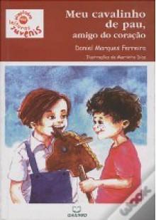 Meu cavalinho de pau, amigo do coração - Daniel Marques Ferreira