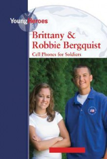 Brittany and Robbie Bergquist: Cell Phones for Soldiers - Leanne K. Currie-McGhee