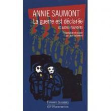 La guerre est déclarée et autres nouvelles - Annie Saumont